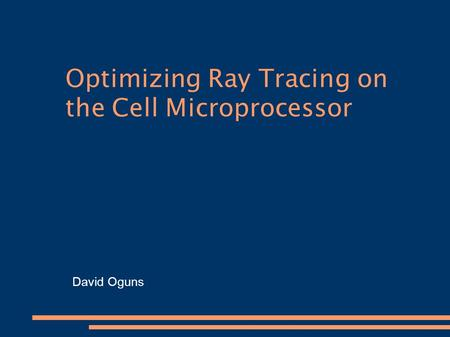 Optimizing Ray Tracing on the Cell Microprocessor David Oguns.