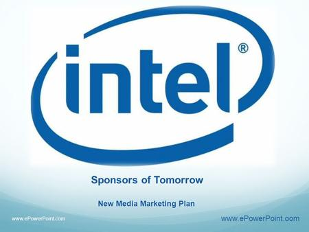 Sponsors of Tomorrow www.ePowerPoint.oom New Media Marketing Plan www.ePowerPoint.com.