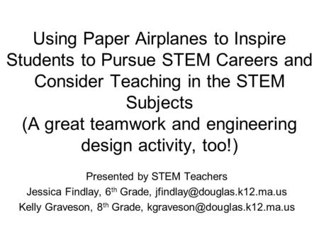 Using Paper Airplanes to Inspire Students to Pursue STEM Careers and Consider Teaching in the STEM Subjects (A great teamwork and engineering design activity,