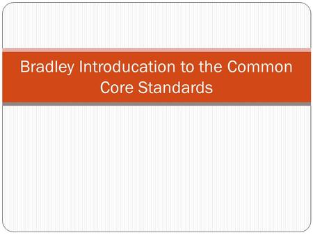 Bradley Introducation to the Common Core Standards.