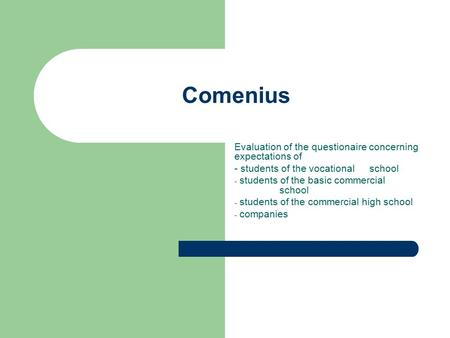 Comenius Evaluation of the questionaire concerning expectations of - students of the vocational school - students of the basic commercial school - students.