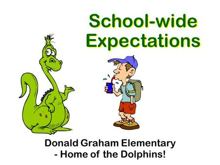 School-wide Expectations Donald Graham Elementary - Home of the Dolphins!