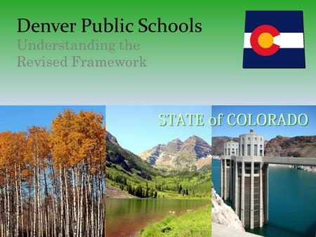 Denver Public Schools Understanding the Revised Framework.