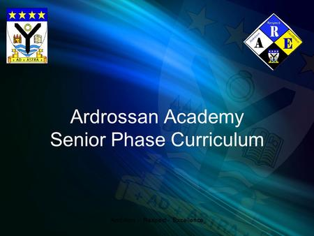 Ardrossan Academy Senior Phase Curriculum Ambition - Respect - Excellence.