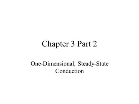 Chapter 3 Part 2 One-Dimensional, Steady-State Conduction.