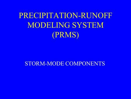 PRECIPITATION-RUNOFF MODELING SYSTEM (PRMS) STORM-MODE COMPONENTS.