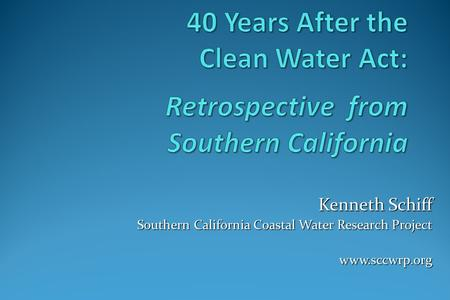 Kenneth Schiff Southern California Coastal Water Research Project www.sccwrp.org.