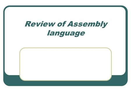 Review of Assembly language. Recalling main concepts.