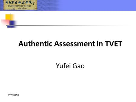 2/2/2016 Authentic Assessment in TVET Yufei Gao. Definition In the context of this presentation and my research: Authentic assessment in TVET : focuses.
