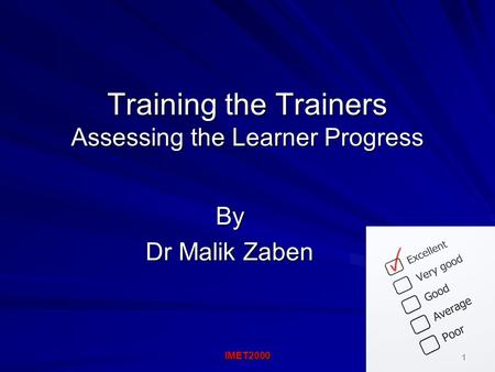 Training the Trainers Assessing the Learner Progress By Dr Malik Zaben IMET2000 1.