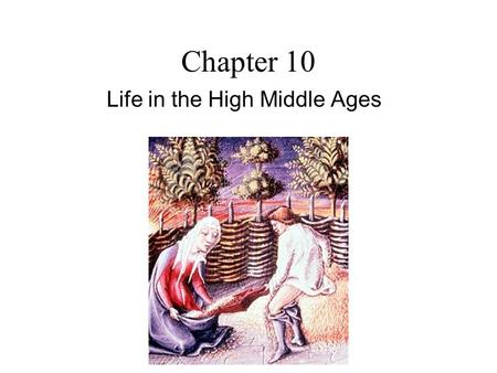 Chapter 10 Life in the High Middle Ages Questions to Answer Who worked, prayed, and fought in medieval society, and what were their lives like? What.
