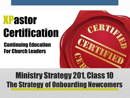 Ministry Strategy 201, Class 10 The Strategy of Onboarding Newcomers.