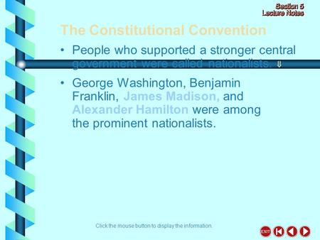 The Constitutional Convention Click the mouse button to display the information. People who supported a stronger central government were called nationalists.