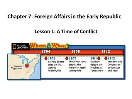 Lesson 1: A Time of Conflict Chapter 7: Foreign Affairs in the Early Republic.