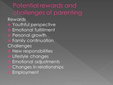 Rewards  Youthful perspective  Emotional fulfillment  Personal growth  Family continuation Challenges  New responsibilities  Lifestyle changes 