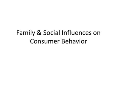 family influence over consumer socialization of children According to consumer socialization theory family, peers, media are important  socialization agents also according to research, child's influence.