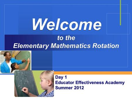 Company LOGO Welcome to the Elementary Mathematics Rotation.