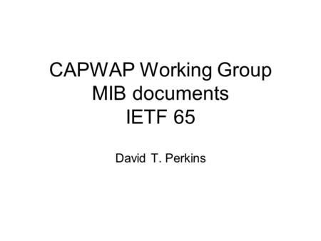 CAPWAP Working Group MIB documents IETF 65 David T. Perkins.