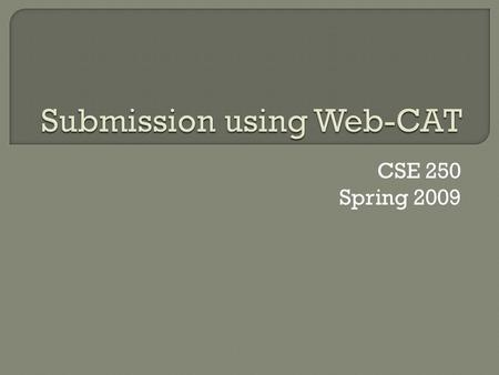 CSE 250 Spring 2009.  Can use either Eclipse plugin or web interface  For Eclipse, make sure all the files you want to submit are in the same project.