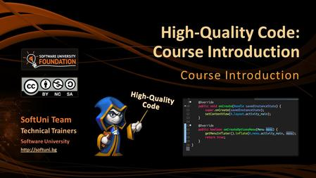 High-Quality Code: Course Introduction Course Introduction SoftUni Team Technical Trainers Software University