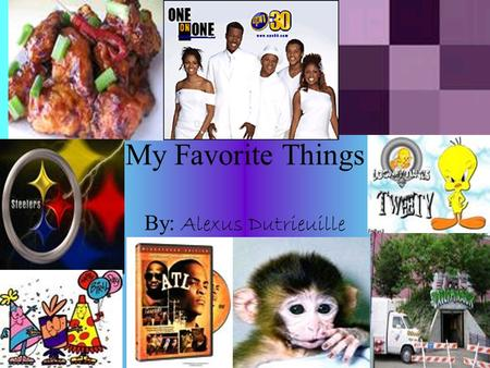 My Favorite Things By: Alexus Dutrieuille. Steelers Some reasons the Steelers are my favorite team are they are form Pittsburgh. They a good coach and.