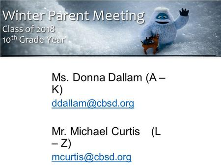 Winter Parent Meeting Class of 2018 10 th Grade Year Winter Parent Meeting Class of 2018 10 th Grade Year ___________________________________________ Ms.
