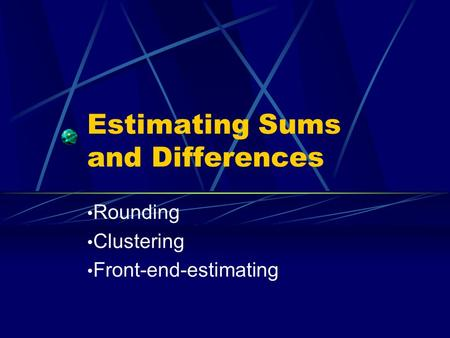 Estimating Sums and Differences Rounding Clustering Front-end-estimating.