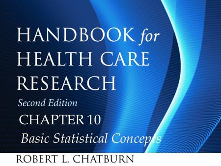 Handbook for Health Care Research, Second Edition Chapter 10 © 2010 Jones and Bartlett Publishers, LLC CHAPTER 10 Basic Statistical Concepts.