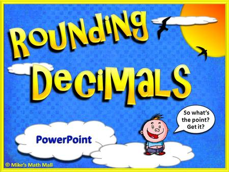 So what's the point? Get it? © Mike's Math Mall PowerPoint.