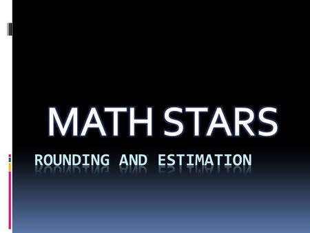 Rounding Whole Numbers Rounding Decimals Whole Number Estimation Decimal Estimation * Click the star on the desired box first and then click the box itself.