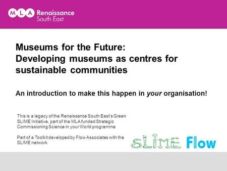 Museums for the Future: Developing museums as centres for sustainable communities An introduction to make this happen in your organisation! This is a legacy.