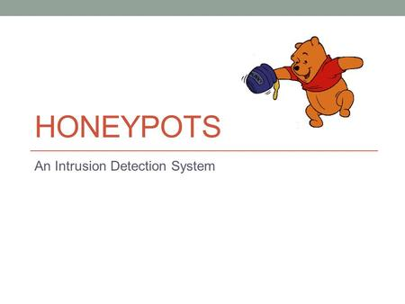 HONEYPOTS An Intrusion Detection System. Index Intrusion Detection System Host bases Intrusion Detection System Network Based Intrusion Detection System.