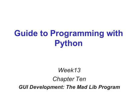 Guide to Programming with Python Week13 Chapter Ten GUI Development: The Mad Lib Program.