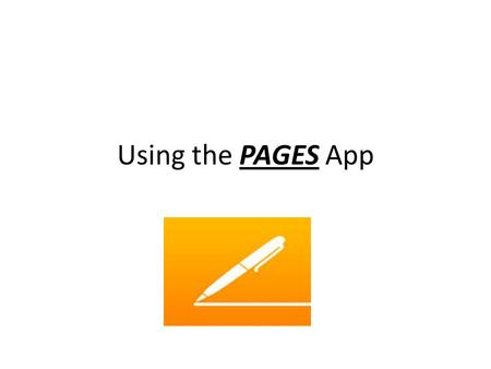 Using the PAGES App. The PAGES app will give students the ability to use word processing and images to create beautifully designed documents.