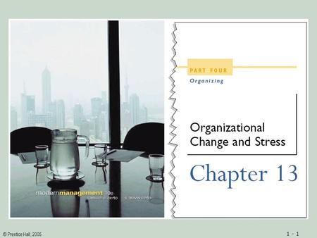 © Prentice Hall, 2005 1 - 1. © Prentice Hall, 2005 1 - 2ObjectivesObjectives 1.A working definition of changing an organization 2.An understanding of.