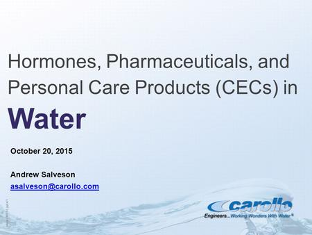 Mmwd1013i1.pptx/1 Hormones, Pharmaceuticals, and Personal Care Products (CECs) in Water October 20, 2015 Andrew Salveson