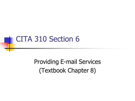 CITA 310 Section 6 Providing E-mail Services (Textbook Chapter 8)