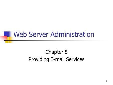 1 Web Server Administration Chapter 8 Providing E-mail Services.
