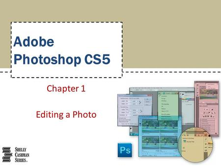 Adobe Photoshop CS5 Chapter 1 Editing a Photo. Start Photoshop and customize the Photoshop workspace Open a photo Identify parts of the Photoshop workspace.