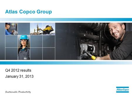 Atlas Copco Group Q4 2012 results January 31, 2013.