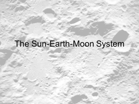 The Sun-Earth-Moon System. What is the moon? The moon is a natural satellite of Earth This means that the moon orbits Earth.