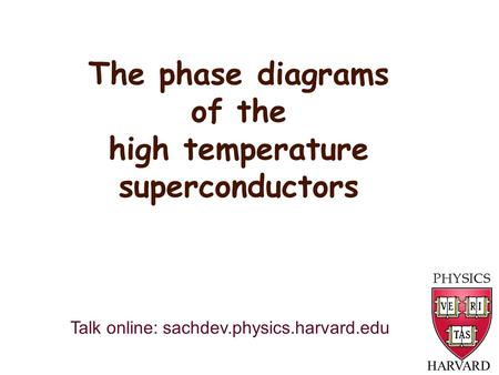 The phase diagrams of the high temperature superconductors HARVARD Talk online: sachdev.physics.harvard.edu.