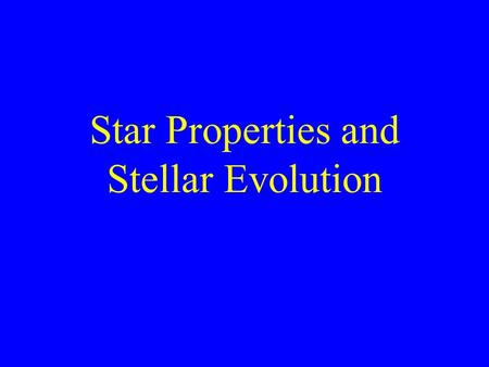 Star Properties and Stellar Evolution. What are stars composed of? Super-hot gases of Hydrogen and Helium. The sun is 70% Hydrogen and 30% Helium.