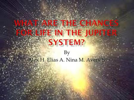By Alex H. Elias A. Nina M. Avery S..  Jupiter is the fifth planet in the solar system.  Jupiter is also the closes Jovian planet to the sun.  Jupiter.