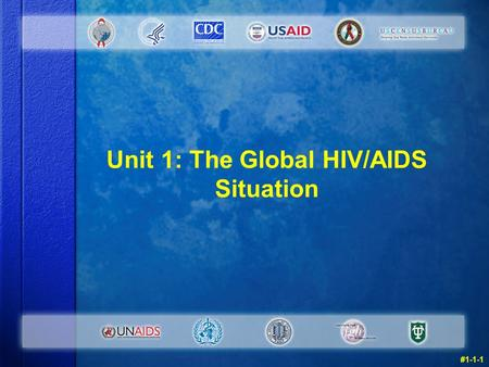 Unit 1: The Global HIV/AIDS Situation #1-1-1. Warm Up Questions: Instructions v Take five minutes now to try the Unit 1 warm up questions in your manual.