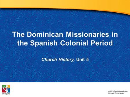 The Dominican Missionaries in the Spanish Colonial Period Church History, Unit 5.