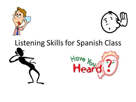 Listening Skills for Spanish Class. Don't expect to be perfect! Can you remember when learned to ride a bicycle? Did you ride perfectly from the first.