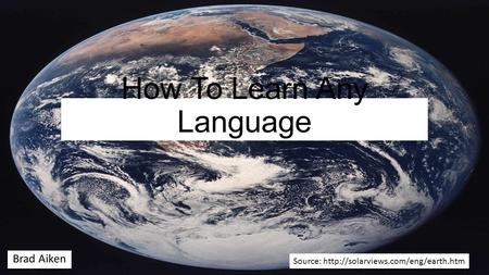 How To Learn Any Language Brad Aiken Source: