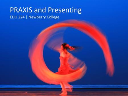PRAXIS and Presenting EDU 224 | Newberry College.