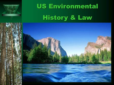 "US Environmental History & Law. The 4 ""Stages"" of American Environmental History  Hunter-Gatherer Society –25,000 – 12,000 ybp  Agricultural Revolution."